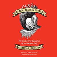 Blood, Bones & Butter: The Inadvertent Education of a Reluctant Chef (       UNABRIDGED) by Gabrielle Hamilton Narrated by Gabrielle Hamilton