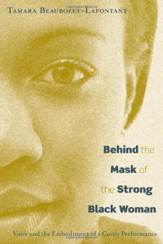 Behind the Mask of the Strong Black Woman: Voice and the Embodiment of a Costly Performance