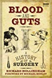 Richard Hollingham Blood and Guts: A History of Surgery