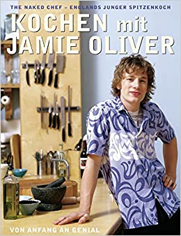 kochen mit jamie oliver von anfang an genial the naked chef englands junger spitzenkoch. Black Bedroom Furniture Sets. Home Design Ideas
