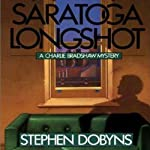 Saratoga Longshot (       UNABRIDGED) by Stephen Dobyns Narrated by Michael Behrens