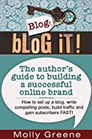 Blog It! The author's guide to building a successful online brand [Kindle Edition]