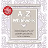 A-Z of Whitework: The Ultimate Resource for Beginning and Experienced Needleworkers (A-Z Needlework): Book 1by Various