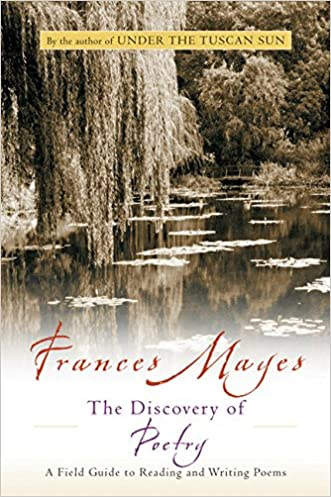 The Discovery of Poetry: A Field Guide to Reading and Writing Poems written by Frances Mayes
