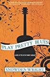 Play Pretty Blues (The Life of Robert Johnson)