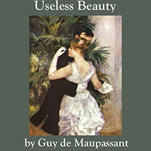Useless Beauty | [Guy de Maupassant]
