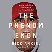 The Phenomenon: Pressure, the Yips, and the Pitch That Changed My Life Audiobook by Rick Ankiel Narrated by Rick Ankiel