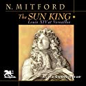 The Sun King: Louis XIV at Versailles (       UNABRIDGED) by Nancy Mitford Narrated by Charlton Griffin, Ellen Ezekiel