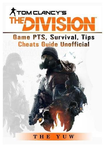 Tom Clancys the Division Game Pts, Survival, Tips Cheats Guide Unofficial [Yuw, The] (Tapa Blanda)