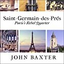 Saint-Germain-des-Pres: Paris's Rebel Quarter: Great Parisian Neighborhoods Series, Book 1 Audiobook by John Baxter Narrated by Graham Halstead