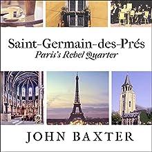 Saint-Germain-des-Pres: Paris's Rebel Quarter: Great Parisian Neighborhoods Series, Book 1 | Livre audio Auteur(s) : John Baxter Narrateur(s) : Graham Halstead