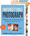 The Unforgettable Photograph: 228 Ide...