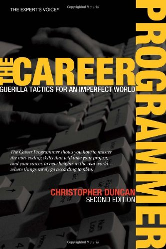 The Career Programmer: Guerilla Tactics for an Imperfect World, Second Edition