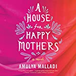 A House for Happy Mothers: A Novel | Amulya Malladi