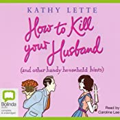 How to Kill Your Husband: And Other Handy Household Hints | [Kathy Lette]