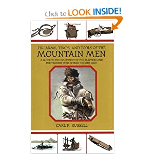 Firearms, Traps, and Tools of the Mountain Men: A Guide to the Equipment of the Trappers and Fur Traders Who... by