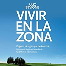 Vivir en la Zona [Live in the Zone] | Livre audio Auteur(s) : Julio Bevione Narrateur(s) : Julio Bevione