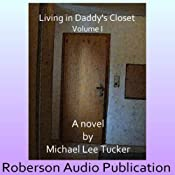 Living in Daddy's Closet, Volume I | [Michael Lee Tucker]