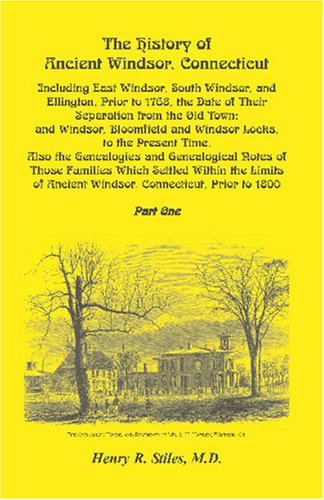 The History of Ancient Windsor, Connecticut, Including East Windsor, South Windsor, and Ellington, Prior to 1768, the Da
