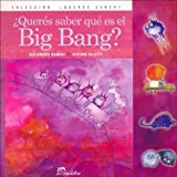 Queres Saber Que Es El Big Bang? (Spanish Edition)