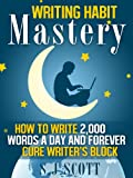 img - for Writing Habit Mastery - How to Write 2,000 Words a Day and Forever Cure Writer's Block book / textbook / text book