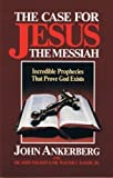 The Case for Jesus the Messiah: Incredible Prophecies That Prove God Exists (0890817723) by Ankerberg, John