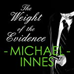 The Weight of Evidence: An Inspector Appleby Mystery (       UNABRIDGED) by Michael Innes Narrated by Matt Addis