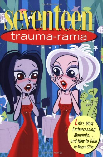 Seventeen: Trauma-Rama: Life's Most Embarrassing Moments...and How to Deal