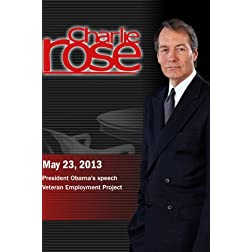 Charlie Rose - President Obama's speech; Veteran Employment Project (May 23, 2013)