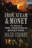 Iron, Steam & Money: The Making of the Industrial Revolution (1847921892) by Osborne, Roger