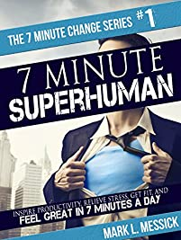 (FREE on 2/23) 7 Minute Superhuman: Inspire Productivity, Relieve Stress, Get Fit, & Feel Great In 7 Minutes A Day by Mark L. Messick - http://eBooksHabit.com