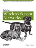 Building Wireless Sensor Networks: with ZigBee, XBee, Arduino, and Processing
