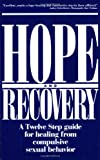 Hope and Recovery: A Twelve Step Guide for Healing From Compulsive Sexual Behavior