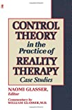 Control Theory in the Practice of Reality Therapy: Case Studies (0060964006) by Glasser, Naomi