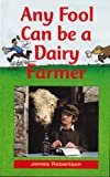 Any Fool Can Be A Dairy Farmer (Any Fool series Book 2) (English Edition)