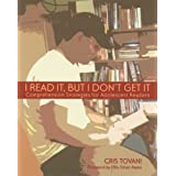 I Read It, but I Don't Get It: Comprehension Strategies for Adolescent Readers ~ Cris Tovani
