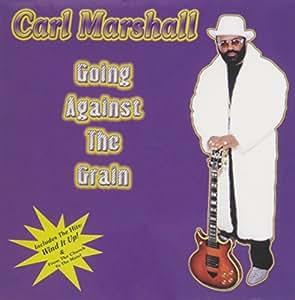 Carl Marshall - Going Against the Grain - Amazon.com Music