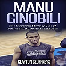 Manu Ginobili: The Inspiring Story of One of Basketball's Greatest Sixth Men Audiobook by Clayton Geoffreys Narrated by Domingo D. Montez