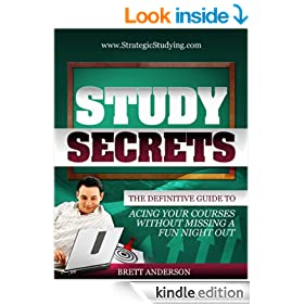 Study Secrets: The Definitive Guide to Acing Your Courses Without Missing a Fun Night Out