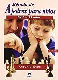 Metodo de ajedrez para ninos de 6 a 12 Anos (Spanish Edition)