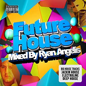 Future House Mixed By Ryan Angelis