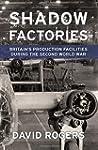 Shadow Factories: Britain's Productio...
