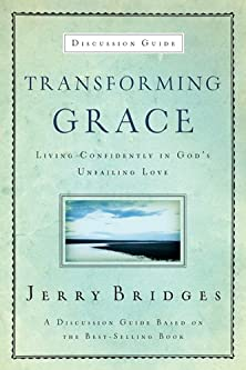 Transforming Grace Discussion Guide, Living Confidently in God�s Unfailing Love