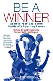 Be a Winner: Achieve Your Goals with Scotland's Sporting Heroes (1845964020) by Orr, Richard