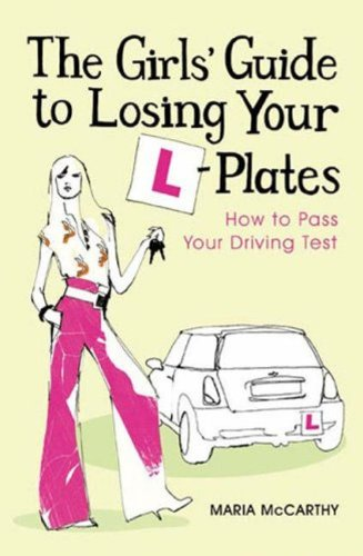 The Girls' Guide To Losing Your L-Plates: How to Pass Your Driving Test