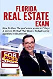 Florida Real Estate Exam: How To Pass The Real Estate Exam in 7 Days.: A Proven Method That Works (Includes Prep Questions with Answers)