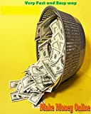 Make Money Online: Very Fast and Easy Way. Work from Home to Become Money Master, Enjoy Life and Have No Boss