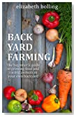 Backyard Farming: The Beginners Guide to Growing Food and Raising Micro-Livestock in Your Own Mini Farm: (Urban Homesteading, Mini Farming, Urban Farming)