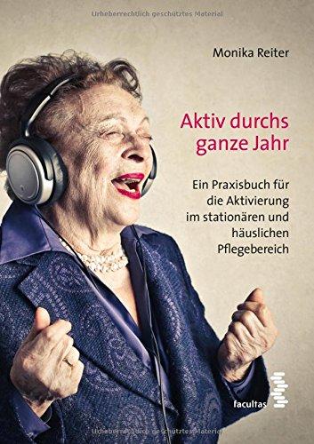 aktiv-durchs-ganze-jahr-ein-praxisbuch-fur-die-aktivierung-im-stationaren-und-hauslichne-pflegeberei