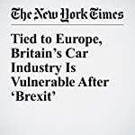 Tied to Europe, Britain's Car Industry Is Vulnerable After 'Brexit' | Stanley Reed